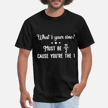 what is your sine must be cause you are the number - Men's T-Shirt