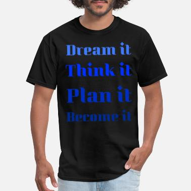 Dream Dream it, Think it - Men's T-Shirt