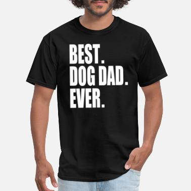 Dog Best Dog Dad Ever - Men's T-Shirt