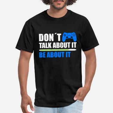 Talking About DON T TALK ABOUT IT BE ABOUT IT - Men's T-Shirt