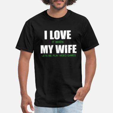 I Love My Xbox I LOVE IT WHEN MY WIFE LETS ME PLAY GAMES - Men's T-Shirt