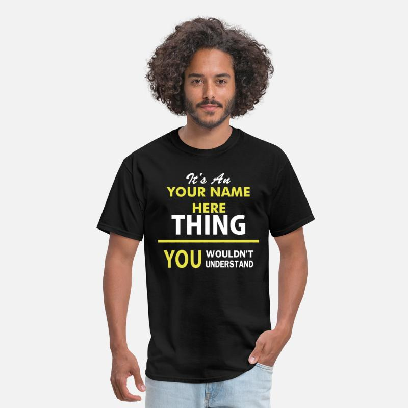 "Custom Name T-Shirts - Its An ""YOUR NAME"" Thing You Wouldnt Understand - Men's T-Shirt black"