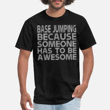 Base Jumping Base Jumping Because Someone Has To Be Awesome - Men's T-Shirt