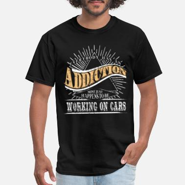 Car Addict Addiction Is Working On Cars Shirt Gift Auto Mechanic - Men's T-Shirt