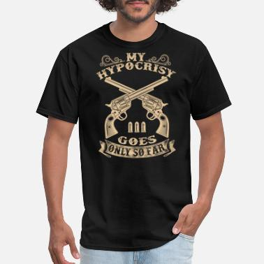 Hypocrisy Gun Rights - My Hypocrisy goes only so far - Men's T-Shirt
