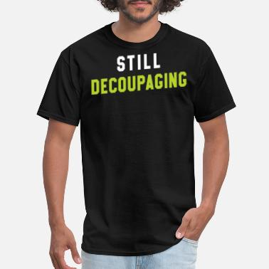 Decoupage decoupaging decorating - Men's T-Shirt