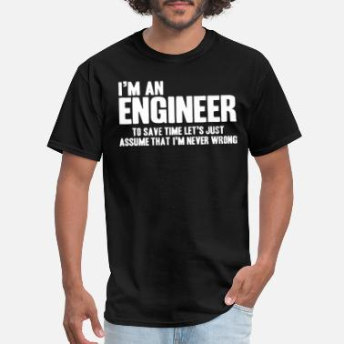I m An Engineer To Save Time Let s Just Assume Tha - Men's T-Shirt