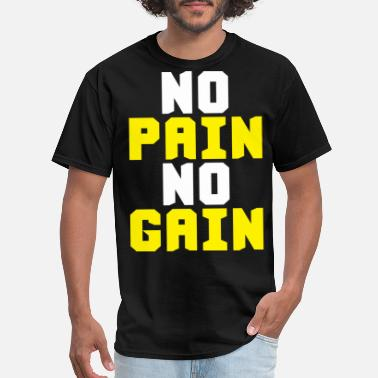 No Pain No Gain No Pain No Gain - Men's T-Shirt