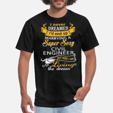 Sexy Electronic Engineer i never dreamed i would end up marrying a super se - Men's T-Shirt
