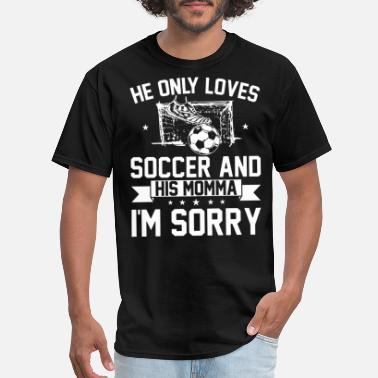 he onlu loves soccer - Men's T-Shirt