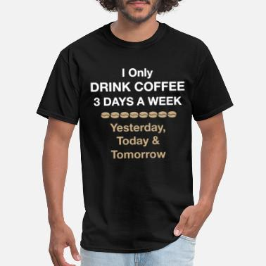 Caribou I only drink coffee 3 days a week yesterday today - Men's T-Shirt