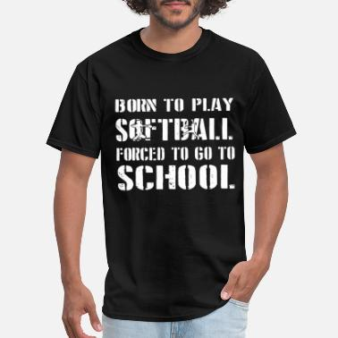 born to play softball forced to go to school game - Men's T-Shirt