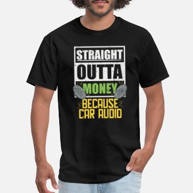 Audio Sound Tech: Straight Outta Money Because Car Audio - Men's T-Shirt