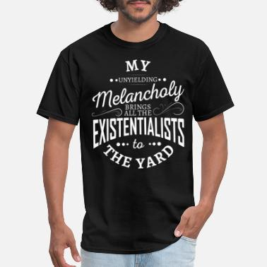 Melancholy My Unyielding Melancholy Brings Existentialists To - Men's T-Shirt