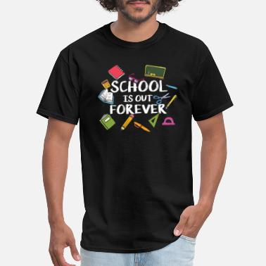 Out School Is Out Forever - End of School Retirement - Men's T-Shirt