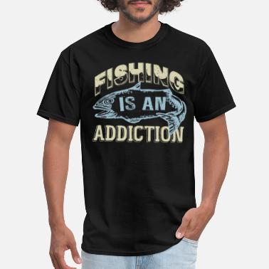 Addiction Fishing Is Only An Addiction - Men's T-Shirt