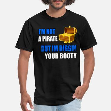 Scallywags Pirate Digging Your Booty - Men's T-Shirt