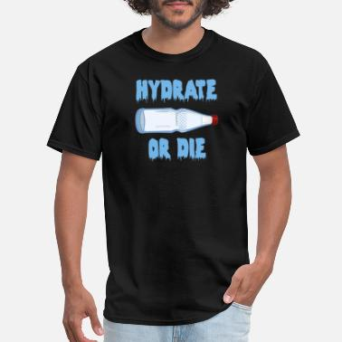 Hydrate Hydrate or Die - Men's T-Shirt