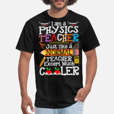Physics Teacher Im A Physics Teacher - Men's T-Shirt
