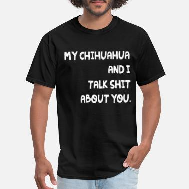 my chihuahua and I talk shit about u pitpull t shi - Men's T-Shirt