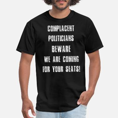 Complacent Warning: We WILL Run for office! - Men's T-Shirt