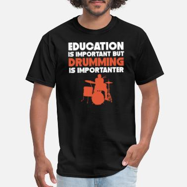 Importanter Education Is Important But Drumming Is Importanter - Men's T-Shirt