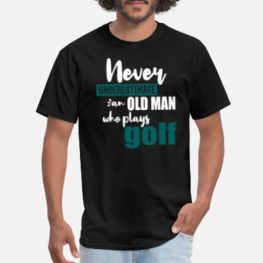 Never Underestimate An Old Man With A Golf Club Golf - never underestimate golf playing old mans - Men's T-Shirt