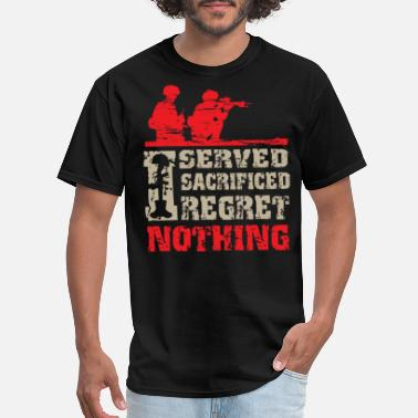 Army Sergeant soldier - I Served, Sacrificed, Regret - NOTHING - Men's T-Shirt
