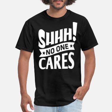 49555f24f32 SHHH! NO ONE CARES - Men  39 s T-Shirt