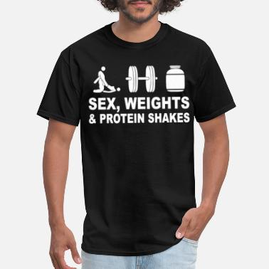 Shakes Sex Weights and Protein Shakes tee gym bodybuildin - Men's T-Shirt