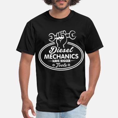 Diesel Mechanics Have Bigger Tools Wrench Nuts Sem - Men's T-Shirt