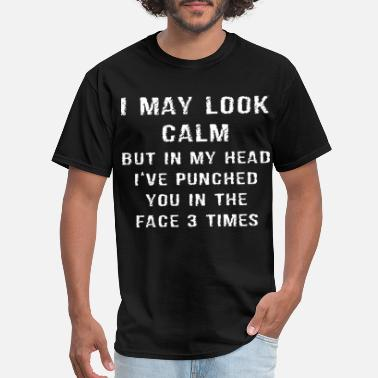 I may look calm but in my head Ive punched you in - Men's T-Shirt