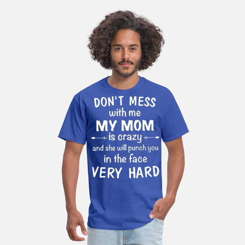 d74199e8 dont mess with me my mom is crazy and she will pun Men's T-Shirt |  Spreadshirt
