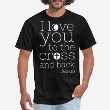 Funny Christian Workout Quote I love you to the cross and back christian - Men's T-Shirt