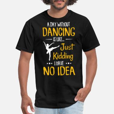 Just Dance Kids a day without dancing is like just kidding I have - Men's T-Shirt