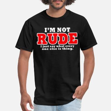 728405bc8 Im Not Rude Im Not Rude I Just Say What Every One Else Is Thin -. Men's T- Shirt