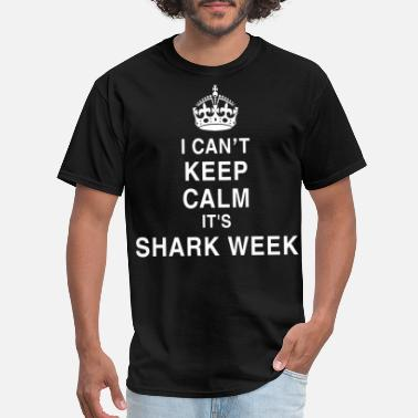 Shark Week Cool Sayings i can t keep calm it s shark week shark - Men's T-Shirt