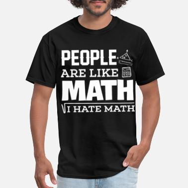 People Are Like Math people are like math i have math schook teach lear - Men's T-Shirt