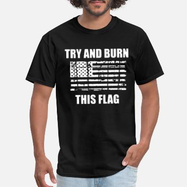 Badass Usa TRY AND BURN THIS FLAG VETERAN USA PATRIOTIC MILIT - Men's T-Shirt