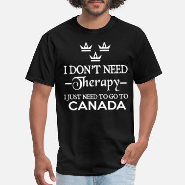 Canada I dont need therapy I just need to go to canada wi - Men's T-Shirt