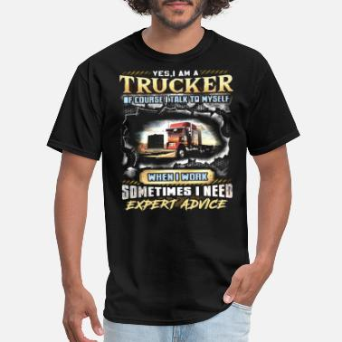 yes i am a trucker of course i talk to myself when - Men's T-Shirt