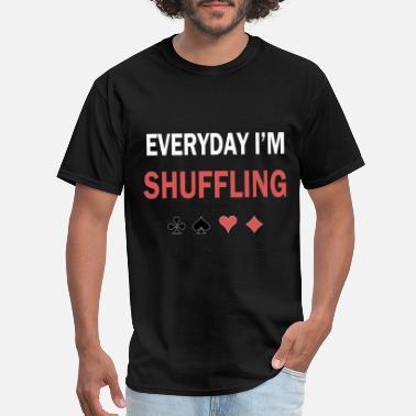 Everyday I/'m Shuffling Funny Poker Music T Shirt T shirt