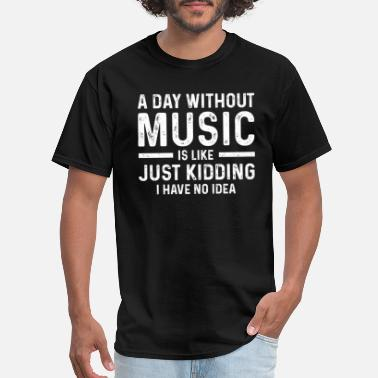 Without A Day Without Music Funny Music Lover Gift - Men's T-Shirt