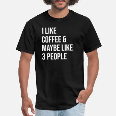 Maybe I like Coffee and Maybe like 3 People Funny Coffee - Men's T-Shirt