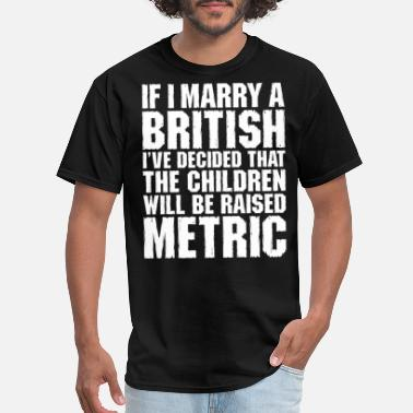 I Love British Accents If I Marry A British - Men's T-Shirt