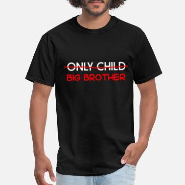 Only ONLY CHILD BIG BROTHER - Men's T-Shirt