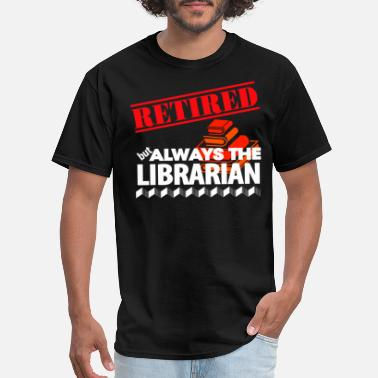 Retired Librarian Retired But Always The Librarian - Men's T-Shirt