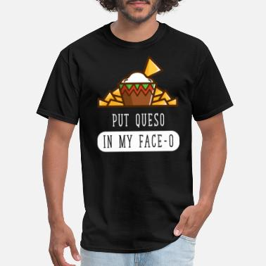 Queso Put queso in my face-o - Men's T-Shirt