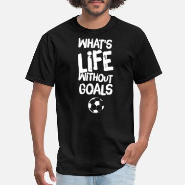Soccer Is Life what's life without goals - Men's T-Shirt