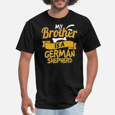 German Shepherd Brother My Brother Is A German Shepherd - Men's T-Shirt